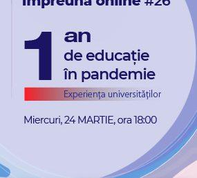 Webinar #impreunaonline: Un an de educație în pandemie – experiența universităților